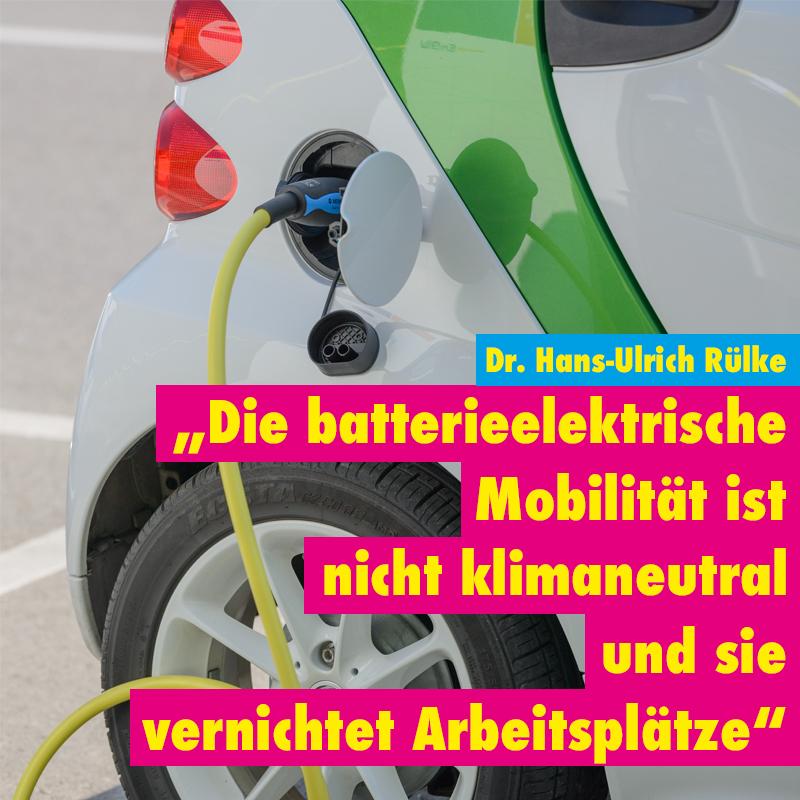 Die batterieelektrische Mobilität ist nicht klimaneutral und sie vernichtet Arbeitsplätze
